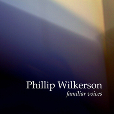 Phillip Wilkerson - Familiar Voices