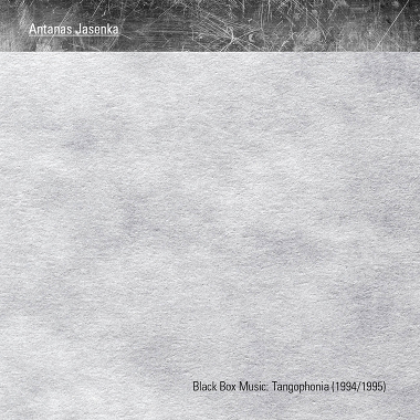 Antanas Jasenka - Black Box Music: Tangophonia (1994/1995)